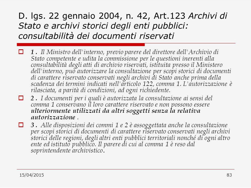 15/04/201583 D. lgs. 22 gennaio 2004, n. 42, Art.123 Archivi di Stato e archivi storici degli enti pubblici: consultabilità dei documenti riservati 
