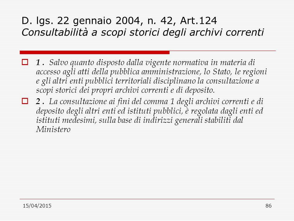15/04/201586 D. lgs. 22 gennaio 2004, n. 42, Art.124 Consultabilità a scopi storici degli archivi correnti  1. Salvo quanto disposto dalla vigente no