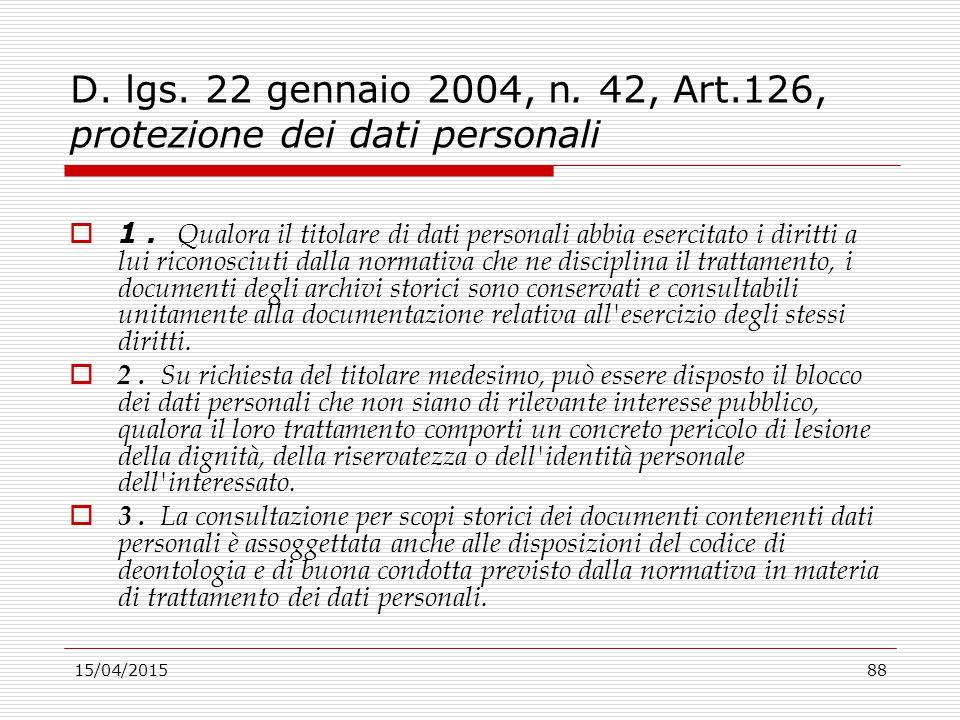 15/04/201588 D. lgs. 22 gennaio 2004, n. 42, Art.126, protezione dei dati personali  1. Qualora il titolare di dati personali abbia esercitato i diri