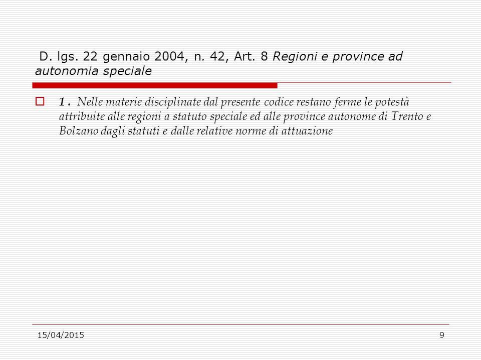 15/04/20159 D. lgs. 22 gennaio 2004, n. 42, Art. 8 Regioni e province ad autonomia speciale  1. Nelle materie disciplinate dal presente codice restan