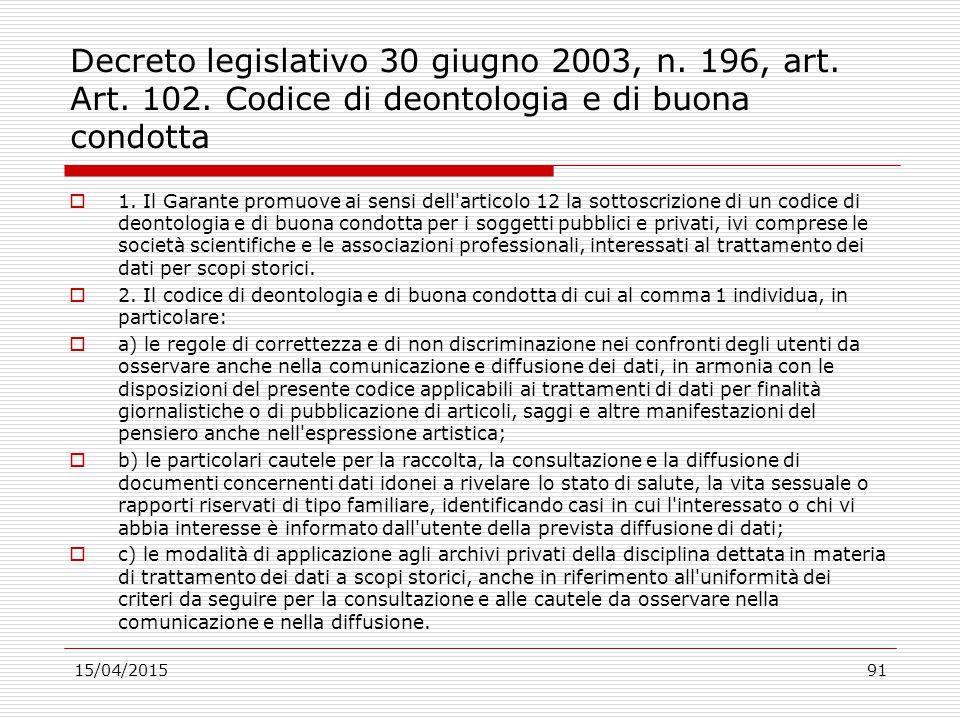 Decreto legislativo 30 giugno 2003, n. 196, art. Art. 102. Codice di deontologia e di buona condotta  1. Il Garante promuove ai sensi dell'articolo 1
