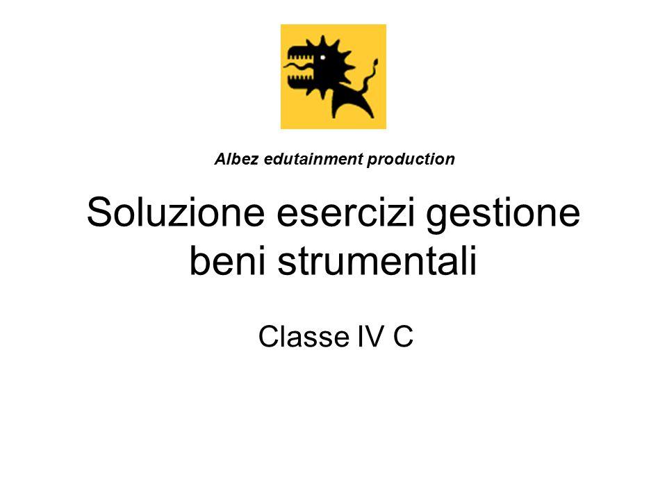Soluzione esercizi gestione beni strumentali Classe IV C Albez edutainment production