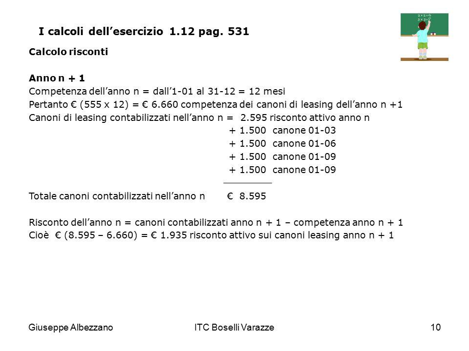 Giuseppe AlbezzanoITC Boselli Varazze10 I calcoli dell'esercizio 1.12 pag. 531 Calcolo risconti Anno n + 1 Competenza dell'anno n = dall'1-01 al 31-12
