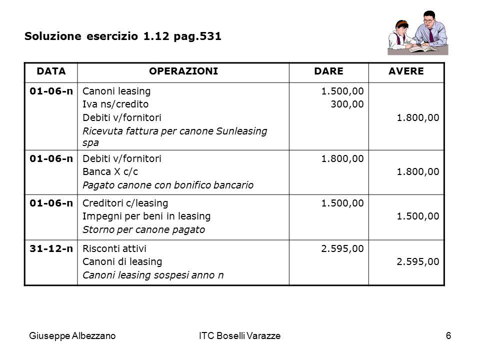 Giuseppe AlbezzanoITC Boselli Varazze6 Soluzione esercizio 1.12 pag.531 DATAOPERAZIONIDAREAVERE 01-06-nCanoni leasing Iva ns/credito Debiti v/fornitor