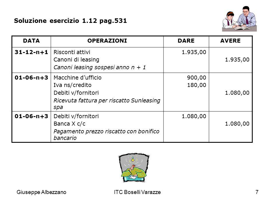 Giuseppe AlbezzanoITC Boselli Varazze7 Soluzione esercizio 1.12 pag.531 DATAOPERAZIONIDAREAVERE 31-12-n+1Risconti attivi Canoni di leasing Canoni leas
