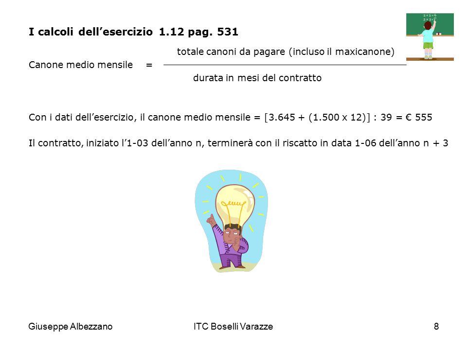 Giuseppe AlbezzanoITC Boselli Varazze8 I calcoli dell'esercizio 1.12 pag. 531 totale canoni da pagare (incluso il maxicanone) Canone medio mensile = d