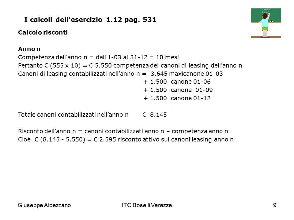 Giuseppe AlbezzanoITC Boselli Varazze9 I calcoli dell'esercizio 1.12 pag. 531 Calcolo risconti Anno n Competenza dell'anno n = dall'1-03 al 31-12 = 10
