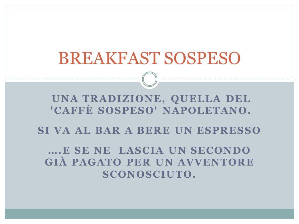 UNA TRADIZIONE, QUELLA DEL CAFFÈ SOSPESO NAPOLETANO.