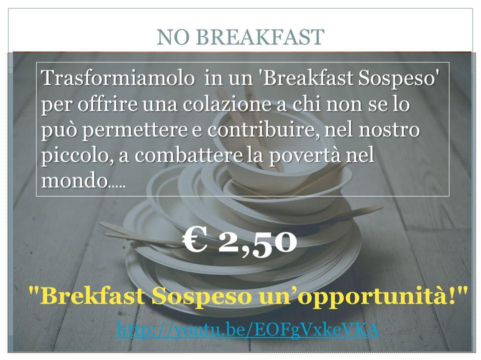 NO BREAKFAST Trasformiamolo in un 'Breakfast Sospeso' per offrire una colazione a chi non se lo può permettere e contribuire, nel nostro piccolo, a co