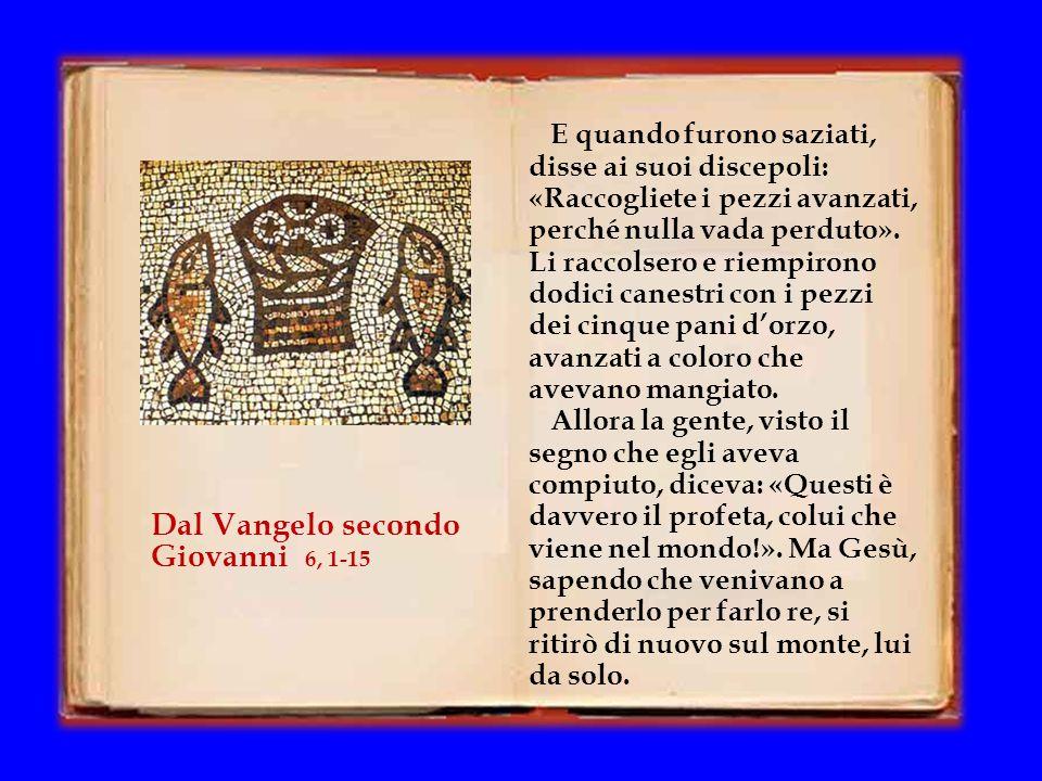 Gli rispose Filippo: «Duecento denari di pane non sono sufficienti neppure perché ognuno possa riceverne un pezzo». Gli disse allora uno dei suoi disc