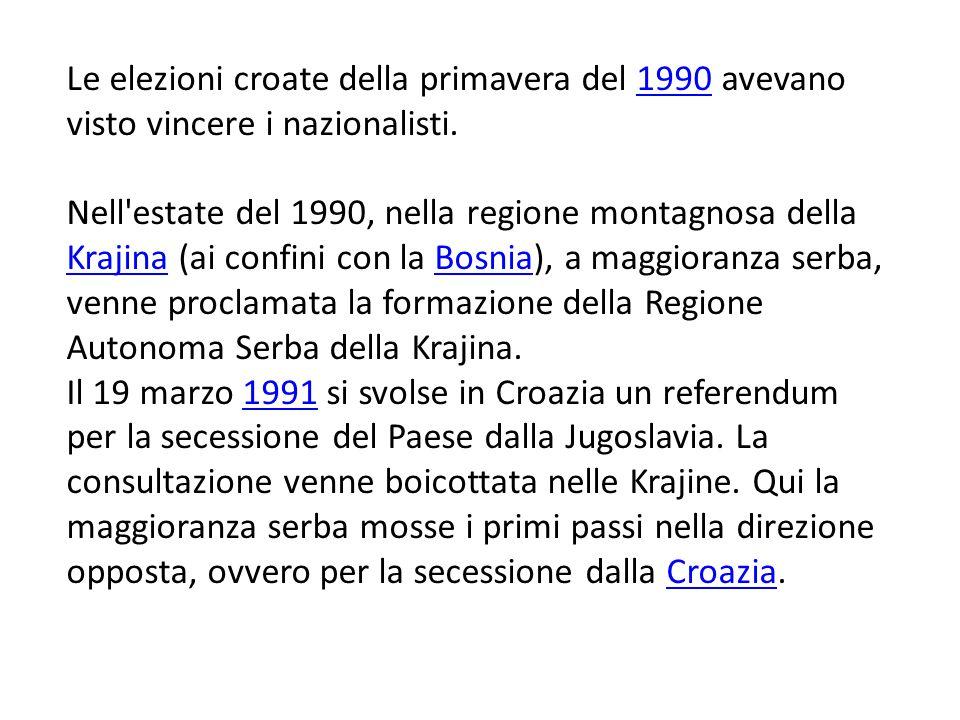 Le elezioni croate della primavera del 1990 avevano visto vincere i nazionalisti.1990 Nell estate del 1990, nella regione montagnosa della Krajina (ai confini con la Bosnia), a maggioranza serba, venne proclamata la formazione della Regione Autonoma Serba della Krajina.