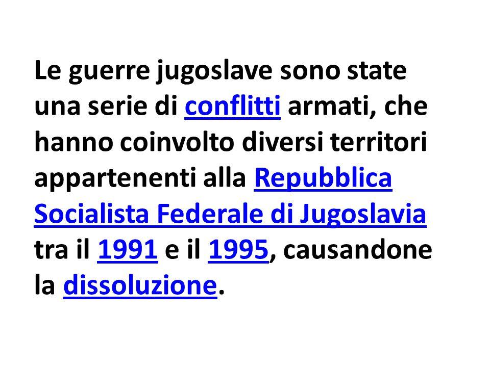 Le guerre jugoslave sono state una serie di conflitti armati, che hanno coinvolto diversi territori appartenenti alla Repubblica Socialista Federale d
