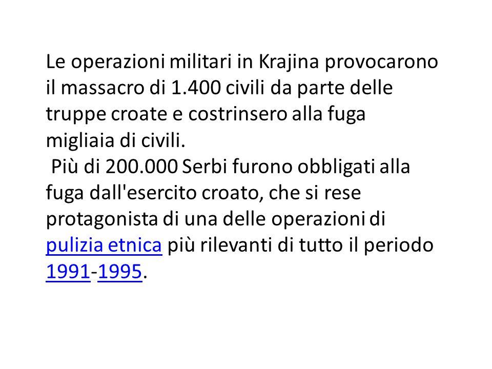Le operazioni militari in Krajina provocarono il massacro di 1.400 civili da parte delle truppe croate e costrinsero alla fuga migliaia di civili.