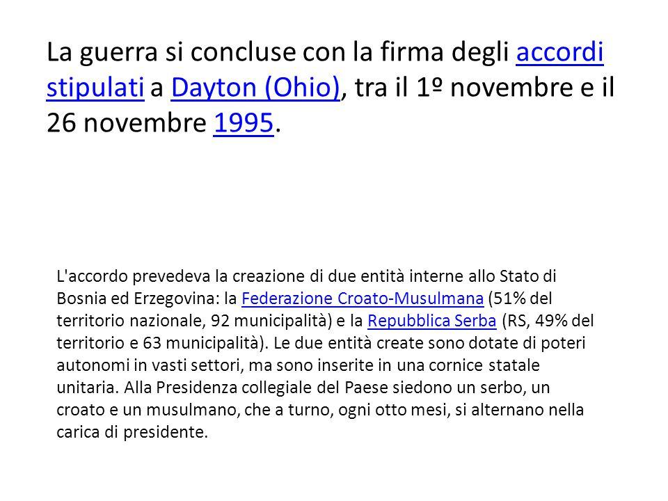 La guerra si concluse con la firma degli accordi stipulati a Dayton (Ohio), tra il 1º novembre e il 26 novembre 1995.accordi stipulatiDayton (Ohio)199