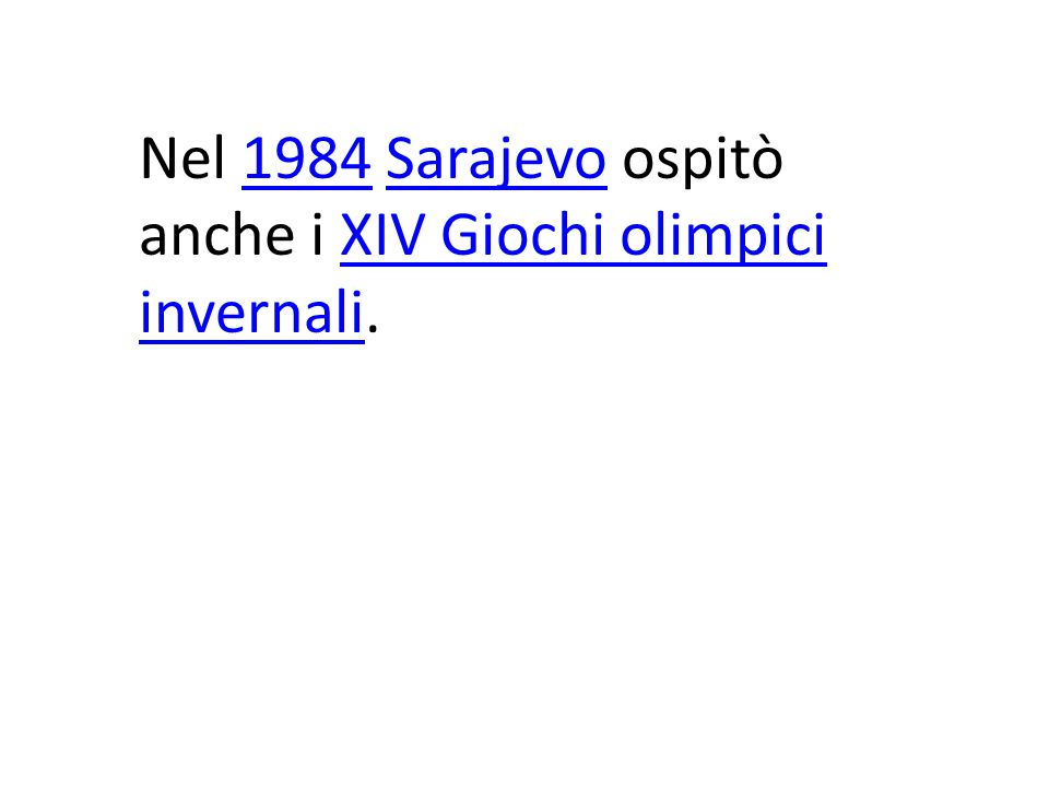 Nel 1984 Sarajevo ospitò anche i XIV Giochi olimpici invernali.1984SarajevoXIV Giochi olimpici invernali