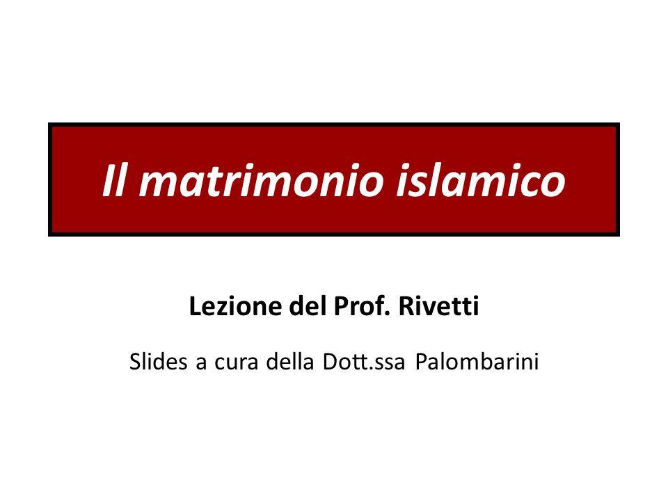 Il matrimonio islamico Lezione del Prof. Rivetti Slides a cura della Dott.ssa Palombarini