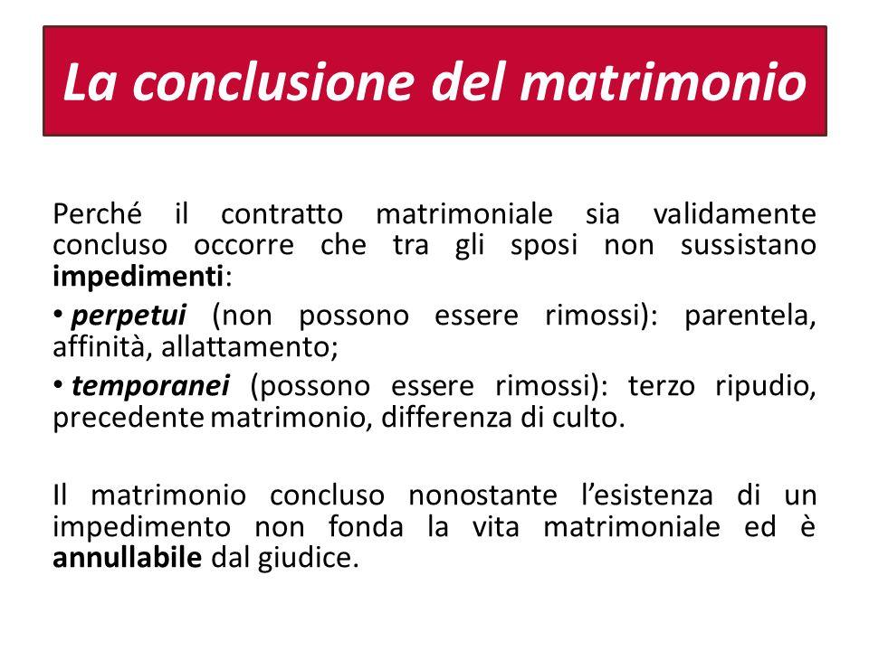 La conclusione del matrimonio Perché il contratto matrimoniale sia validamente concluso occorre che tra gli sposi non sussistano impedimenti: perpetui
