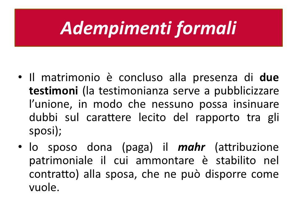 Adempimenti formali Il matrimonio è concluso alla presenza di due testimoni (la testimonianza serve a pubblicizzare l'unione, in modo che nessuno poss