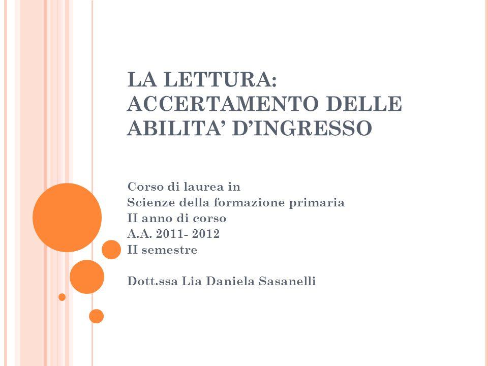LA LETTURA: ACCERTAMENTO DELLE ABILITA' D'INGRESSO Corso di laurea in Scienze della formazione primaria II anno di corso A.A.