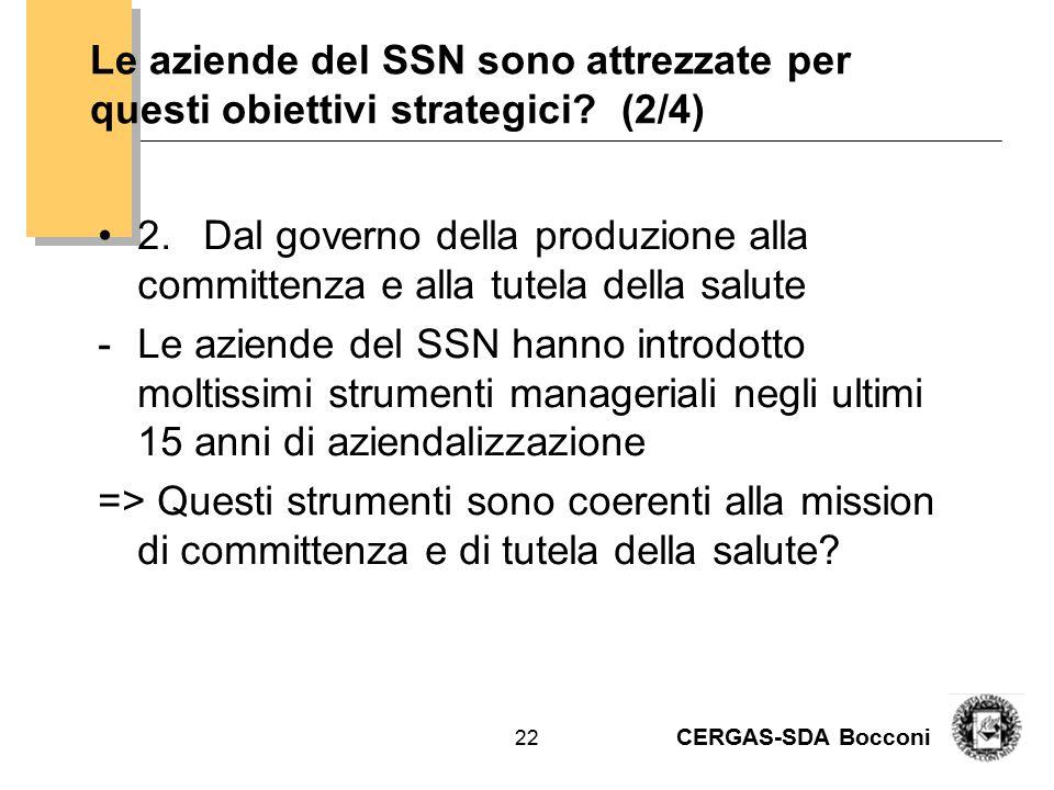 CERGAS-SDA Bocconi 22 Le aziende del SSN sono attrezzate per questi obiettivi strategici? (2/4) 2.Dal governo della produzione alla committenza e alla