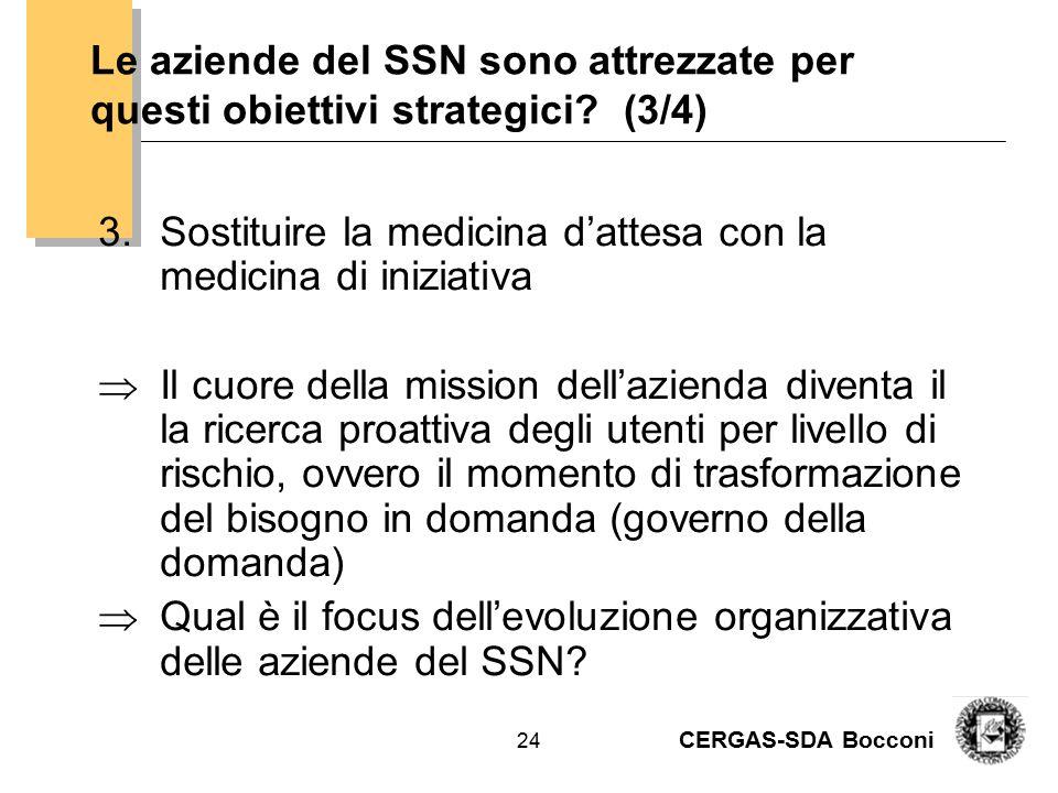 CERGAS-SDA Bocconi 24 Le aziende del SSN sono attrezzate per questi obiettivi strategici? (3/4) 3.Sostituire la medicina d'attesa con la medicina di i