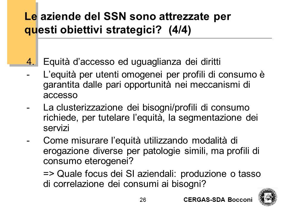 CERGAS-SDA Bocconi 26 Le aziende del SSN sono attrezzate per questi obiettivi strategici? (4/4) 4.Equità d'accesso ed uguaglianza dei diritti -L'equit