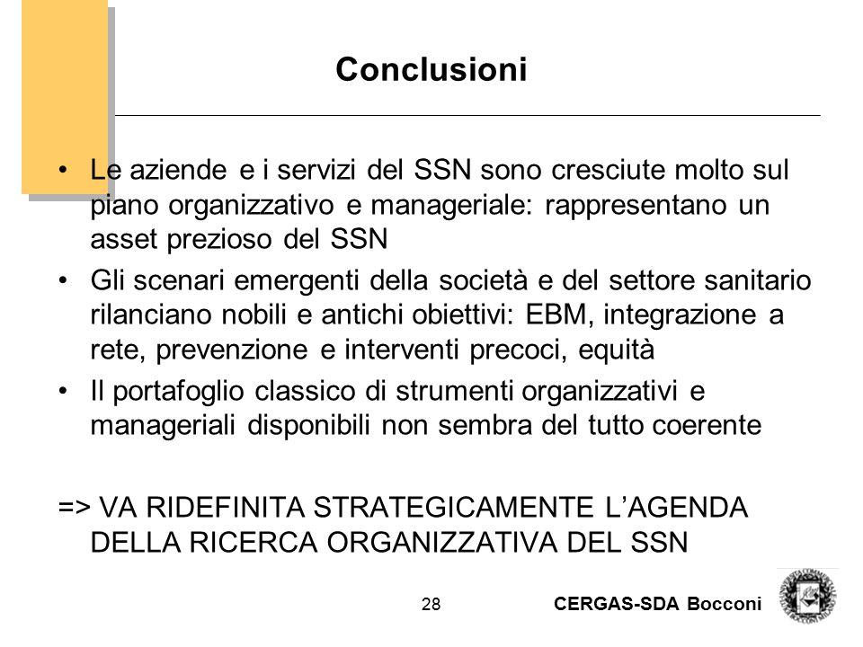 CERGAS-SDA Bocconi 28 Conclusioni Le aziende e i servizi del SSN sono cresciute molto sul piano organizzativo e manageriale: rappresentano un asset pr
