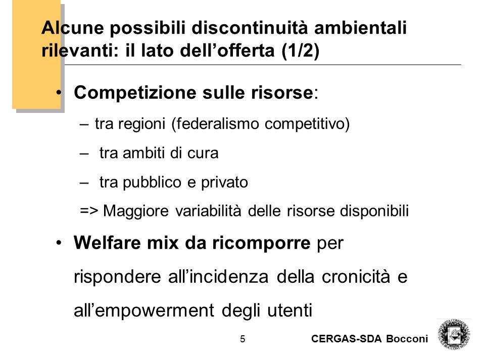 CERGAS-SDA Bocconi 5 Alcune possibili discontinuità ambientali rilevanti: il lato dell'offerta (1/2) Competizione sulle risorse: –tra regioni (federal