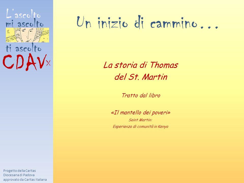L'ascolto mi ascolto ti ascolto CDAV X Progetto della Caritas Diocesana di Padova approvato da Caritas Italiana Un inizio di cammino… La storia di Thomas del St.