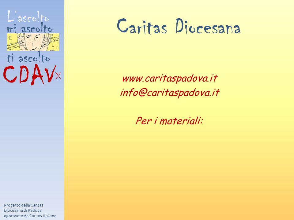 L'ascolto mi ascolto ti ascolto CDAV X Progetto della Caritas Diocesana di Padova approvato da Caritas Italiana Caritas Diocesana www.caritaspadova.it info@caritaspadova.it Per i materiali: