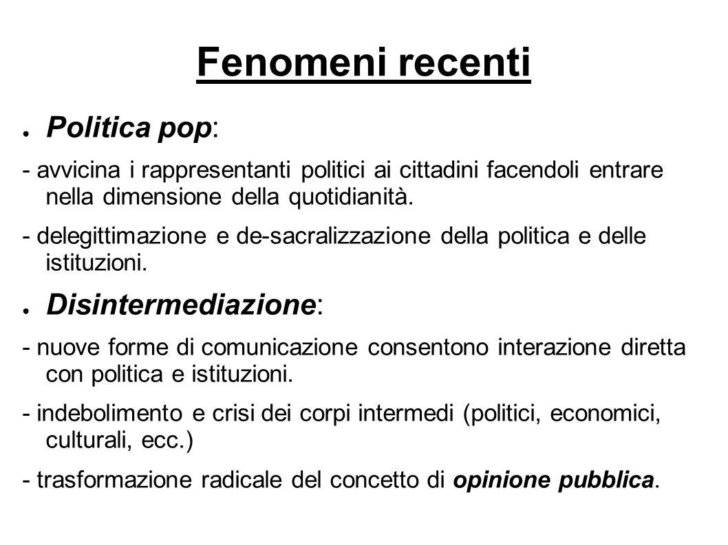 Fenomeni recenti ● Politica pop: - avvicina i rappresentanti politici ai cittadini facendoli entrare nella dimensione della quotidianità.