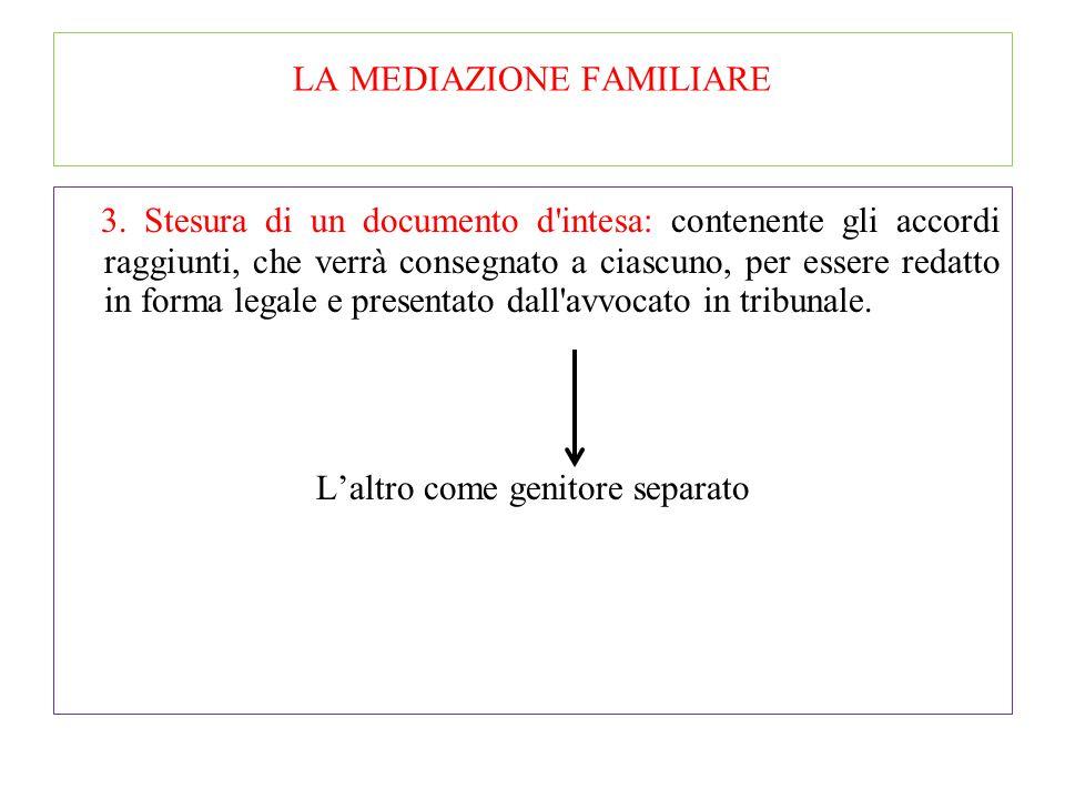 LA MEDIAZIONE FAMILIARE 2. Processo di negoziazione: si affrontano i problemi relativi ai figli e/o ai beni patrimoniali, in un ordine che differisce