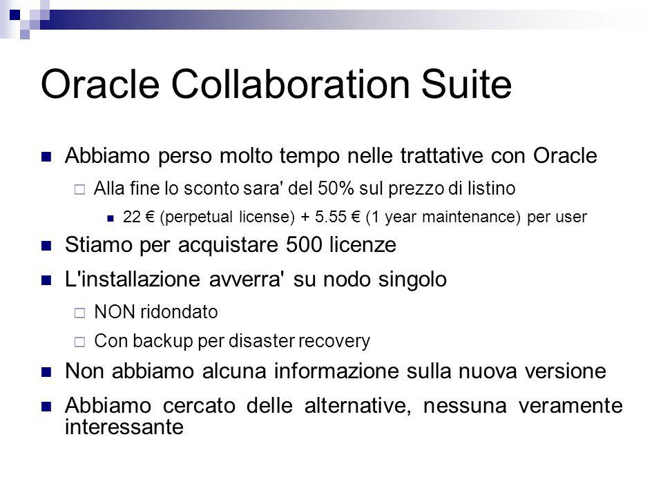 Oracle Collaboration Suite Abbiamo perso molto tempo nelle trattative con Oracle  Alla fine lo sconto sara' del 50% sul prezzo di listino 22 € (perpe