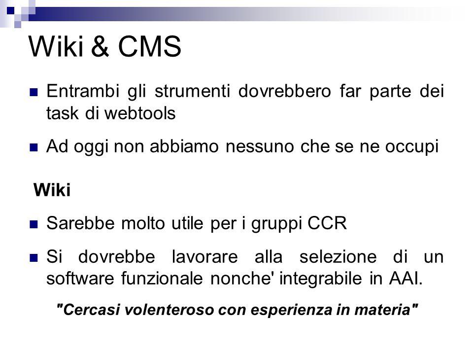 Wiki & CMS Entrambi gli strumenti dovrebbero far parte dei task di webtools Ad oggi non abbiamo nessuno che se ne occupi Wiki Sarebbe molto utile per i gruppi CCR Si dovrebbe lavorare alla selezione di un software funzionale nonche integrabile in AAI.