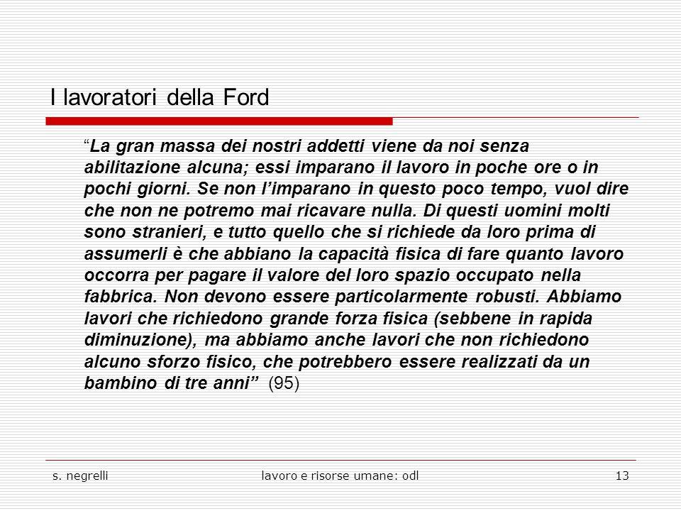 """s. negrellilavoro e risorse umane: odl13 I lavoratori della Ford """"La gran massa dei nostri addetti viene da noi senza abilitazione alcuna; essi impara"""