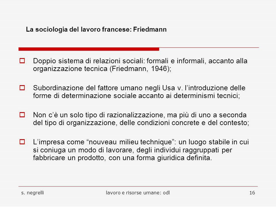 s. negrellilavoro e risorse umane: odl16 La sociologia del lavoro francese: Friedmann  Doppio sistema di relazioni sociali: formali e informali, acca