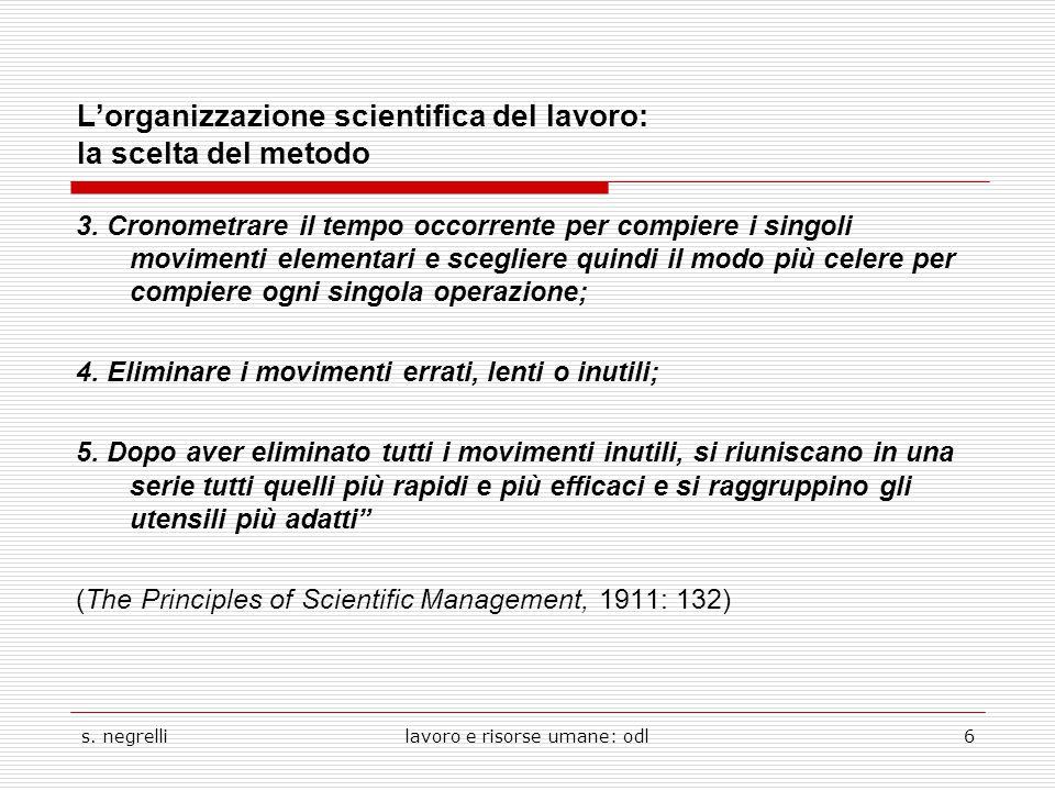 s. negrellilavoro e risorse umane: odl6 L'organizzazione scientifica del lavoro: la scelta del metodo 3. Cronometrare il tempo occorrente per compiere