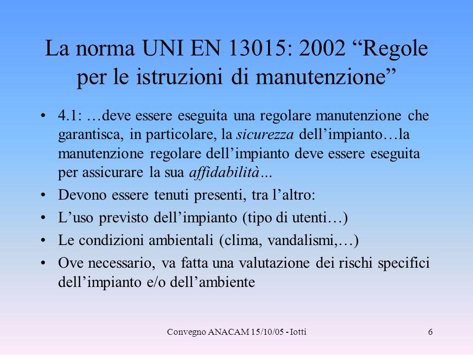 """Convegno ANACAM 15/10/05 - Iotti6 La norma UNI EN 13015: 2002 """"Regole per le istruzioni di manutenzione"""" 4.1: …deve essere eseguita una regolare manut"""