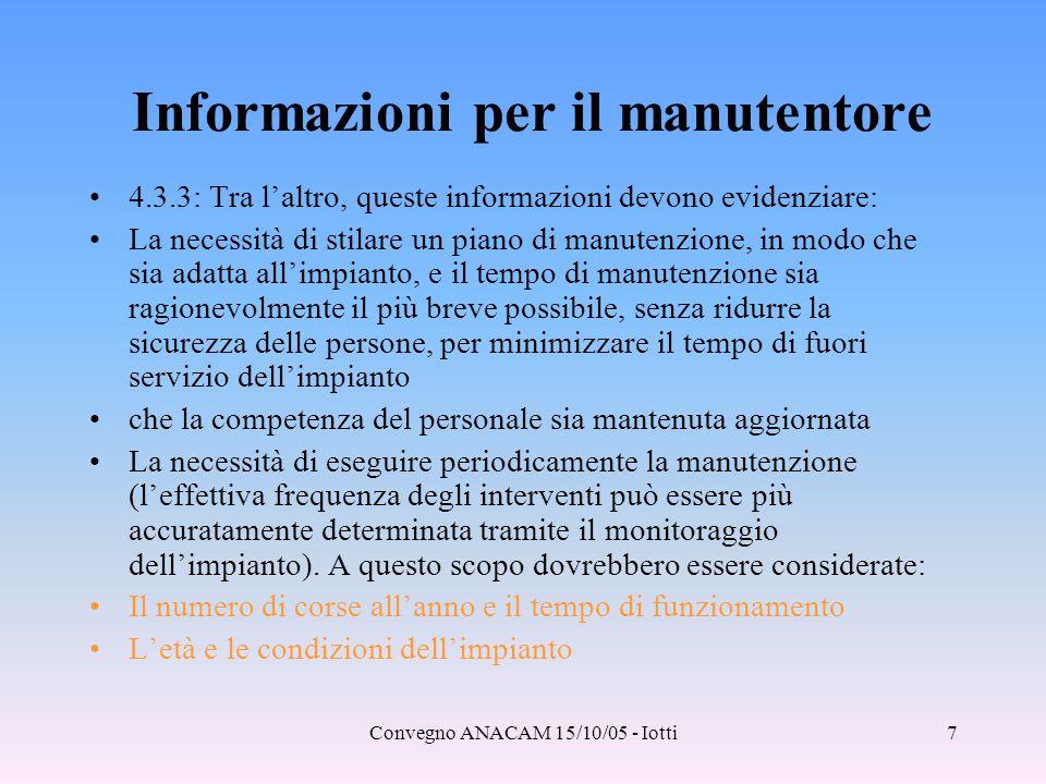 Convegno ANACAM 15/10/05 - Iotti7 Informazioni per il manutentore 4.3.3: Tra l'altro, queste informazioni devono evidenziare: La necessità di stilare