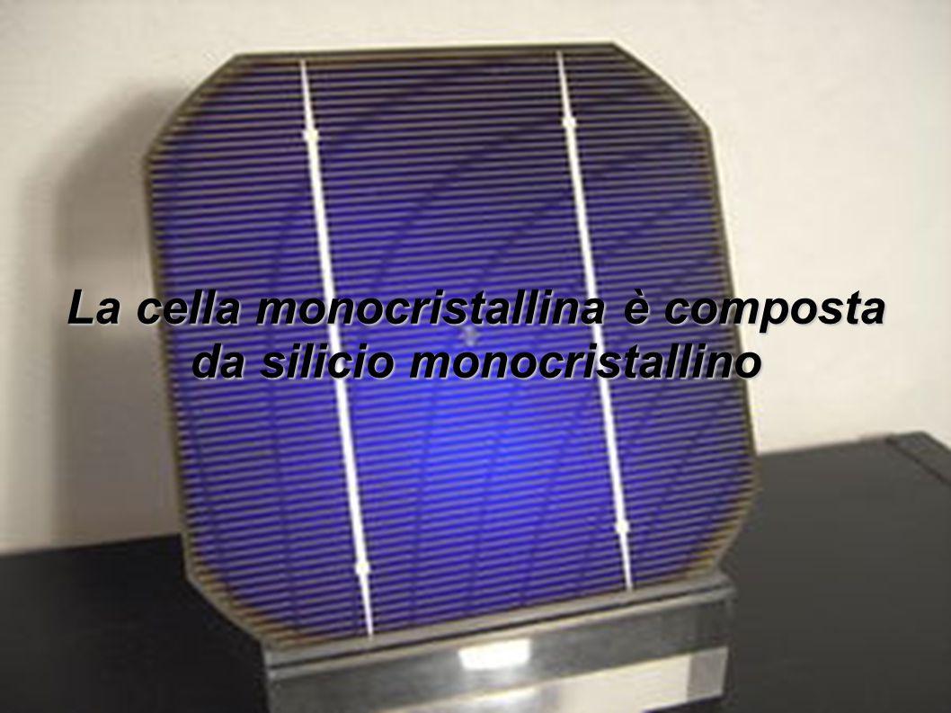 La cella monocristallina è composta da silicio monocristallino
