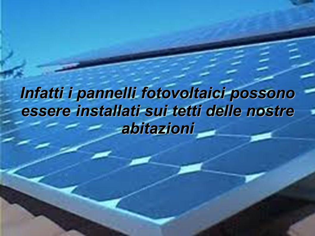 Infatti i pannelli fotovoltaici possono essere installati sui tetti delle nostre abitazioni