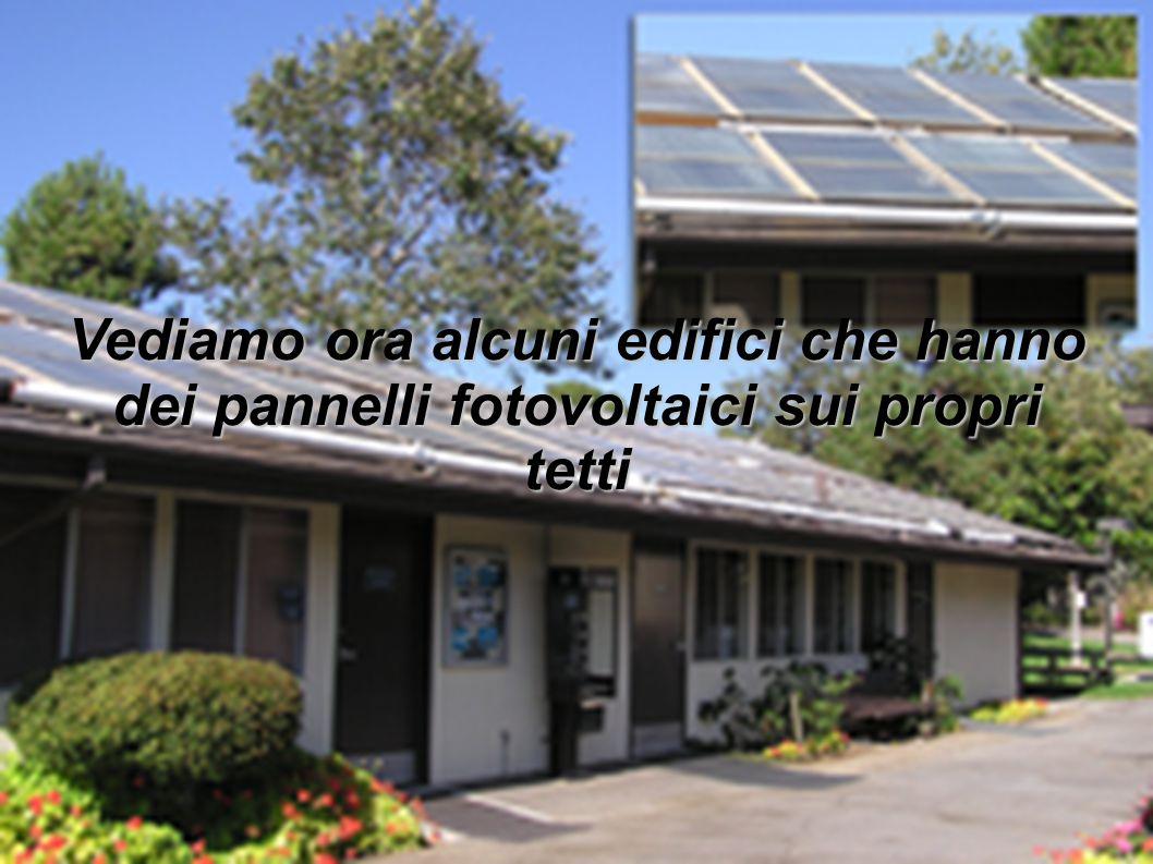 Vediamo ora alcuni edifici che hanno dei pannelli fotovoltaici sui propri tetti