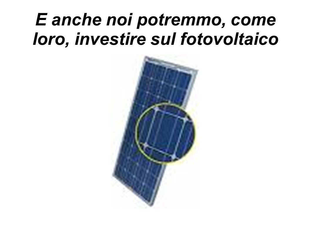 E anche noi potremmo, come loro, investire sul fotovoltaico