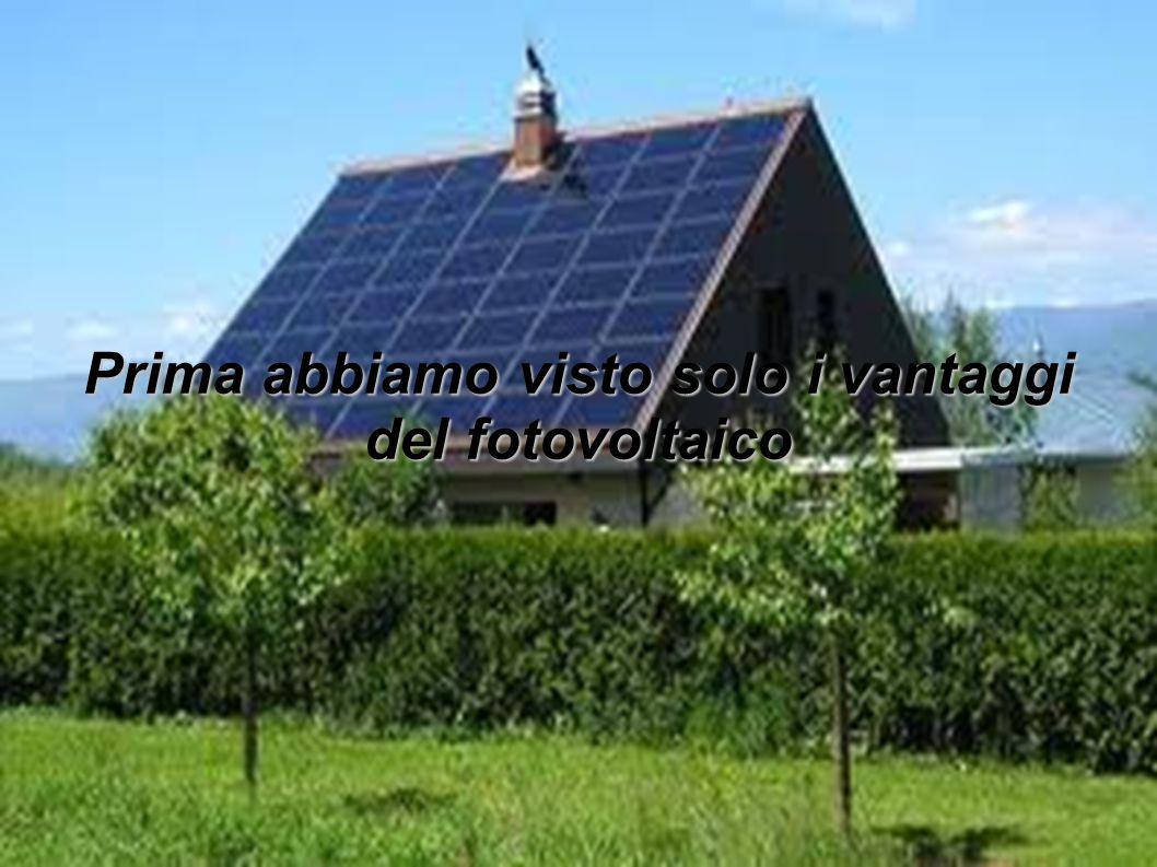 Prima abbiamo visto solo i vantaggi del fotovoltaico