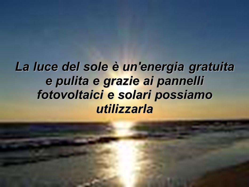 La luce del sole è un'energia gratuita e pulita e grazie ai pannelli fotovoltaici e solari possiamo utilizzarla