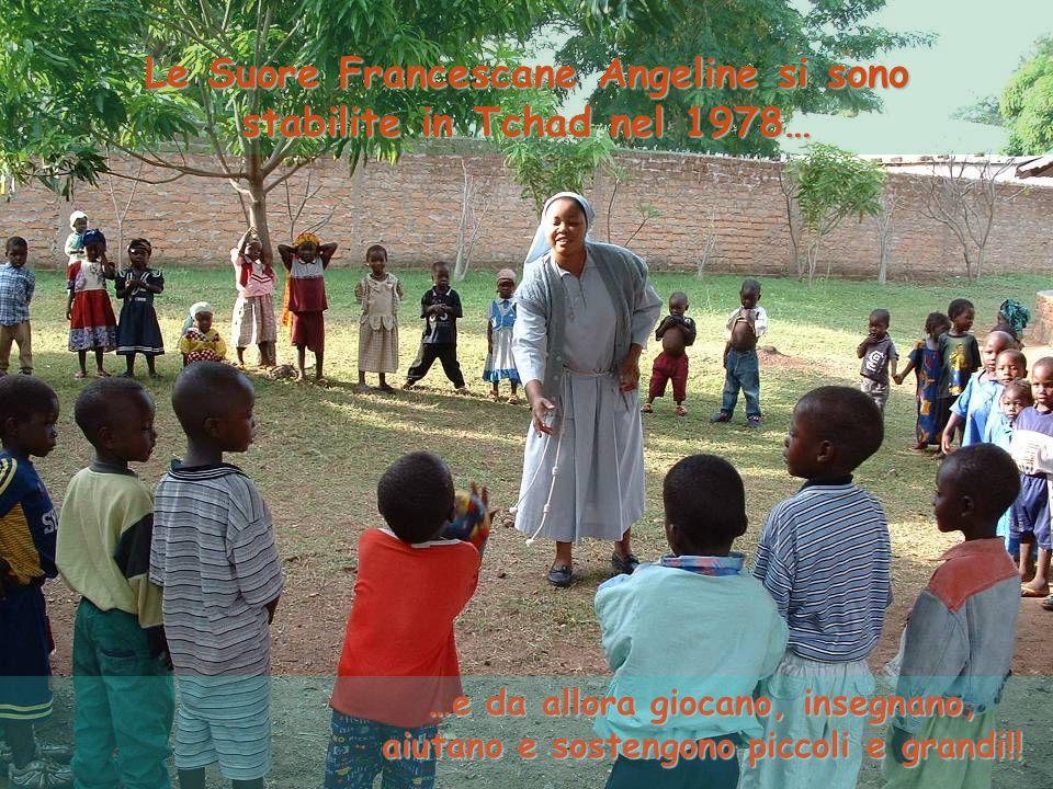 Le Suore Francescane Angeline si sono stabilite in Tchad nel 1978… …e da allora giocano, insegnano, aiutano e sostengono piccoli e grandi!!