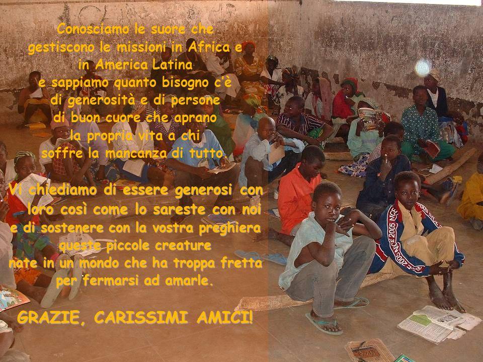 Conosciamo le suore che gestiscono le missioni in Africa e in America Latina e sappiamo quanto bisogno c'è di generosità e di persone di buon cuore ch
