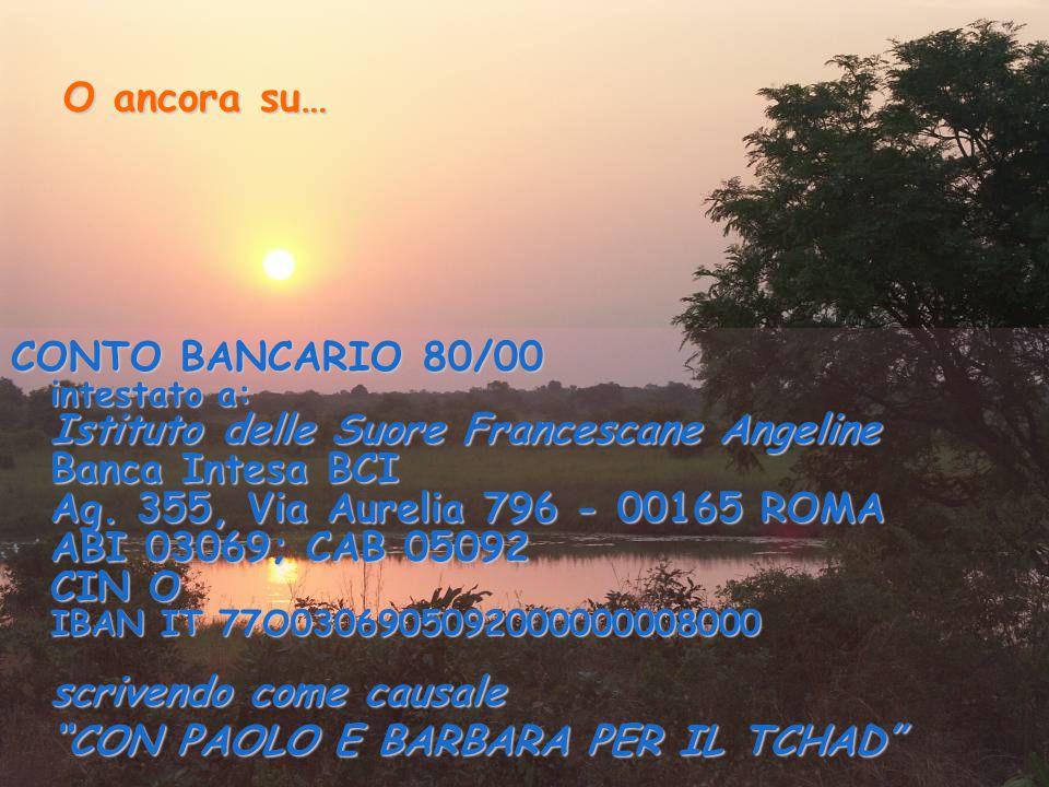 O ancora su… CONTO BANCARIO 80/00 intestato a: Istituto delle Suore Francescane Angeline Banca Intesa BCI Ag. 355, Via Aurelia 796 - 00165 ROMA ABI 03