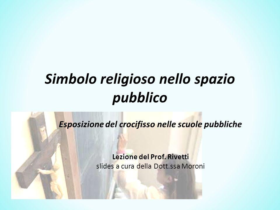 Simbolo religioso nello spazio pubblico Esposizione del crocifisso nelle scuole pubbliche Lezione del Prof.
