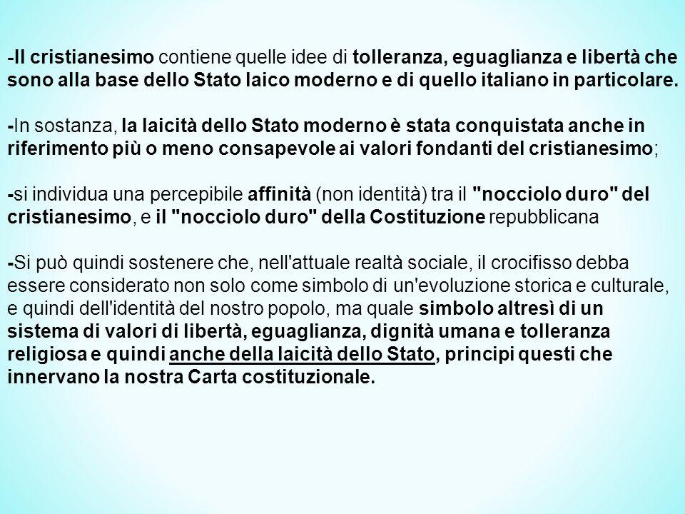 - Il cristianesimo contiene quelle idee di tolleranza, eguaglianza e libertà che sono alla base dello Stato laico moderno e di quello italiano in particolare.